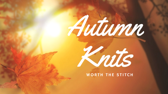 Autumn Knits Worth The Stitch